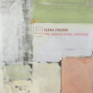 Firsova Mandelstam Cantatas